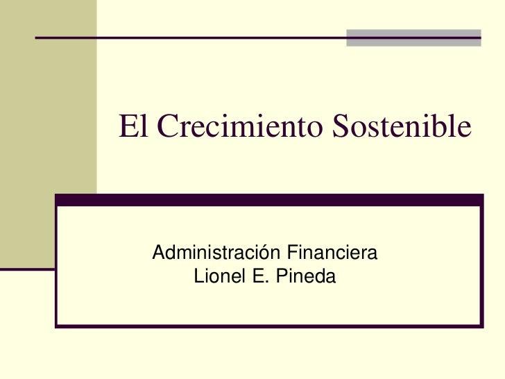 El Crecimiento Sostenible     Administración Financiera      Lionel E. Pineda