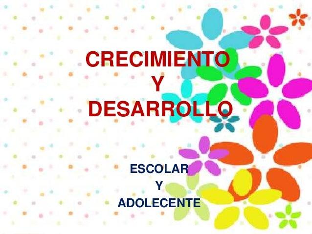 CRECIMIENTO Y DESARROLLO ESCOLAR Y ADOLECENTE
