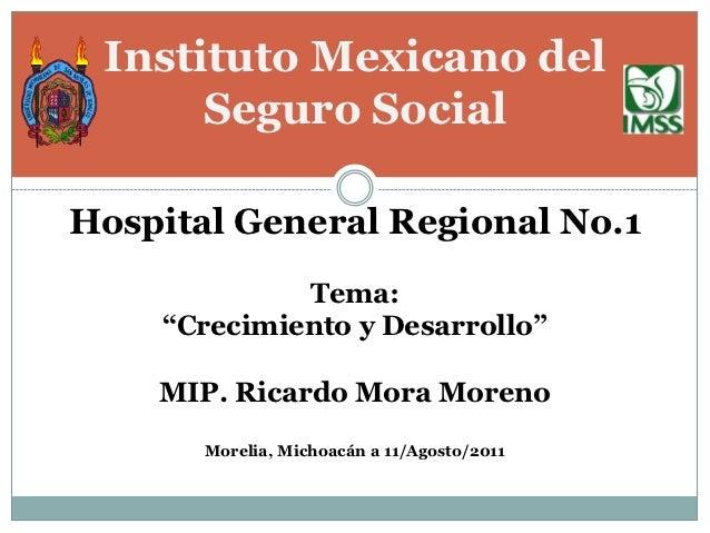 """Instituto Mexicano del      Seguro SocialHospital General Regional No.1             Tema:    """"Crecimiento y Desarrollo""""   ..."""