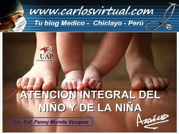 ATENCION INTEGRAL DEL NIÑO Y DE LA NIÑA Lic. Enf. Fanny Morote Vasquez
