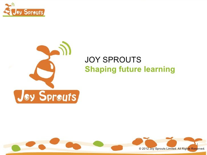 JOY SPROUTSShaping future learning                                                      1             © 2012 Joy Sprouts L...