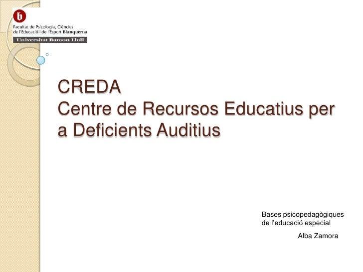 CREDACentre de Recursos Educatius per a Deficients Auditius<br />Bases psicopedagògiques de l'educació especial<br />Alba...