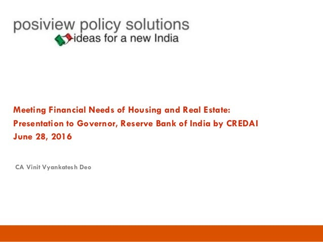 Meeting Financial Needs of Housing and Real Estate: Presentation to Governor, Reserve Bank of India by CREDAI June 28, 201...