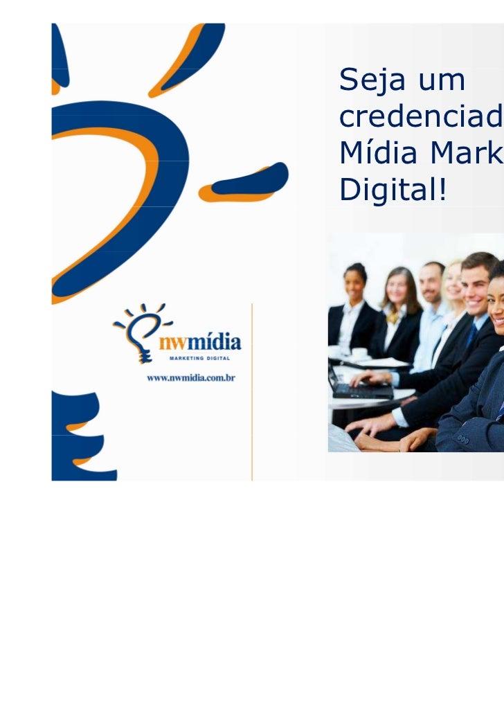 Seja umcredenciado NWMídia MarketingDigital!