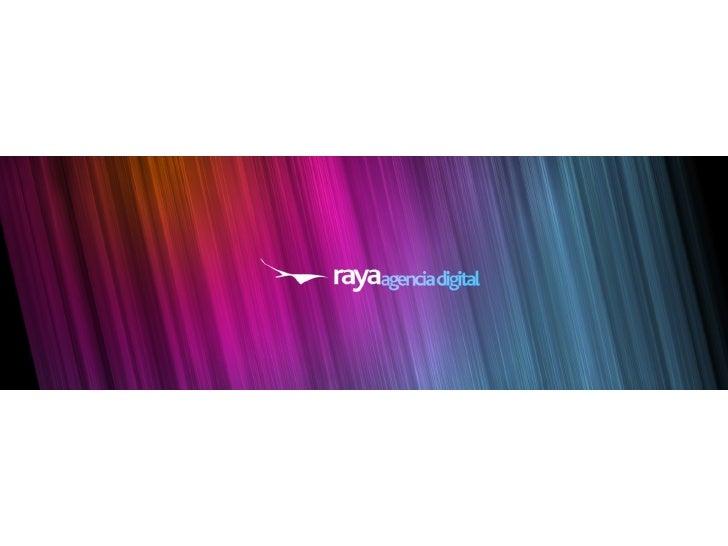 Somos  Raya Fundada el año 2002, Raya es una Agencia Digital especializada en el área comunicaciones digitales, específi...