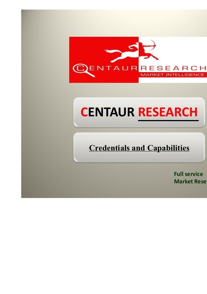 CENTAUR RESEARCH Credentials and Capabilities                        Full service                        Market Research F...