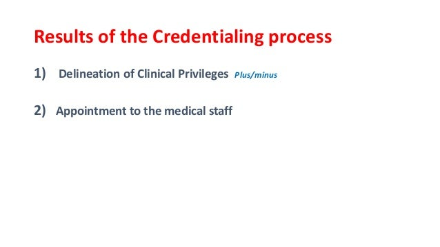 credentialing and clinical privileges Requirements set forth in article i of the credentials policy manual  the  requested clinical privileges, the applicant's physical and mental health status  and of the.