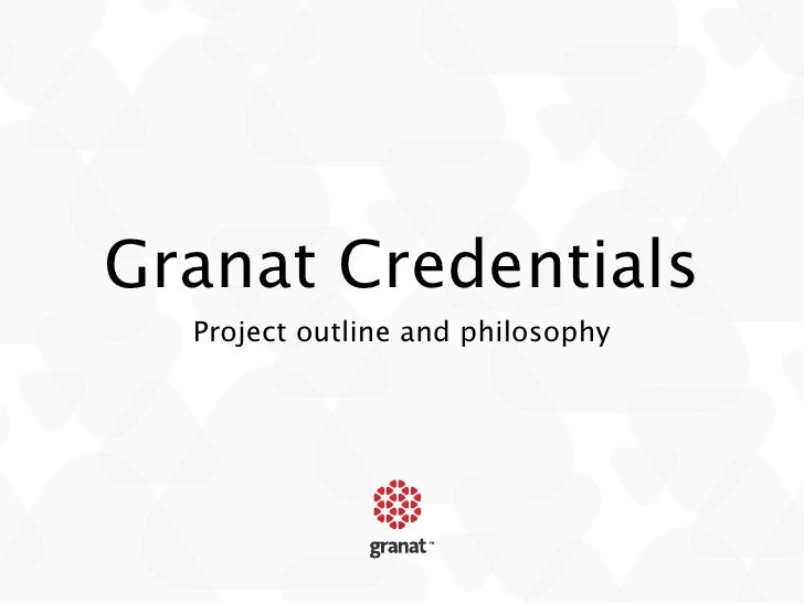 Granat Credentials  Project outline and philosophy