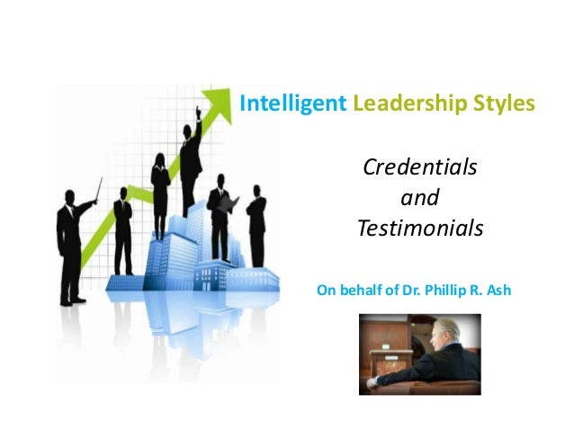 On behalf of Dr. Phillip R. Ash Intelligent Leadership Styles Credentials and Testimonials