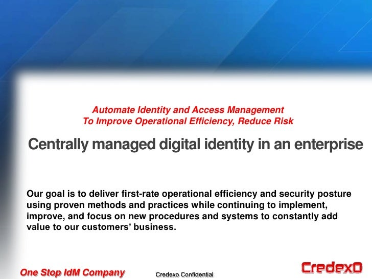 Automate Identity and Access Management              To Improve Operational Efficiency, Reduce Risk Centrally managed digi...