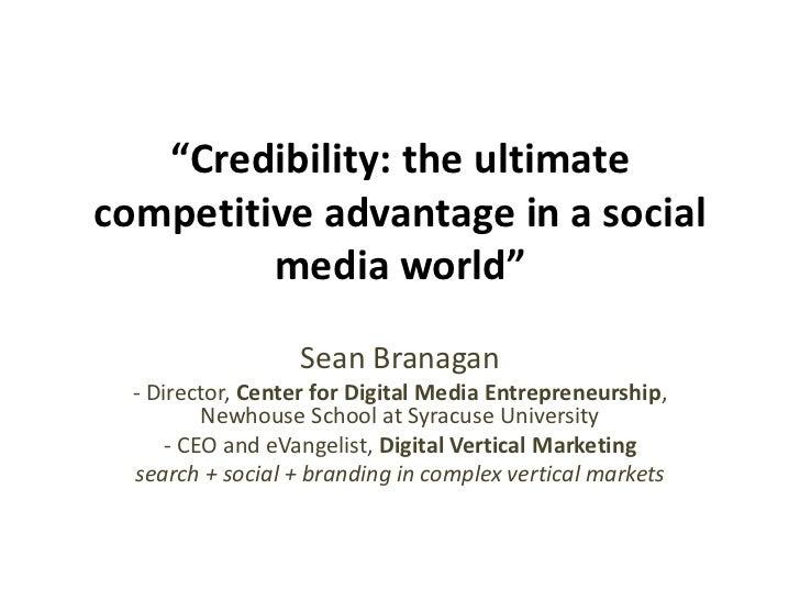 """Credibility: the ultimate competitive advantage in a social media world""<br />Sean Branagan<br />- Director, Center for D..."