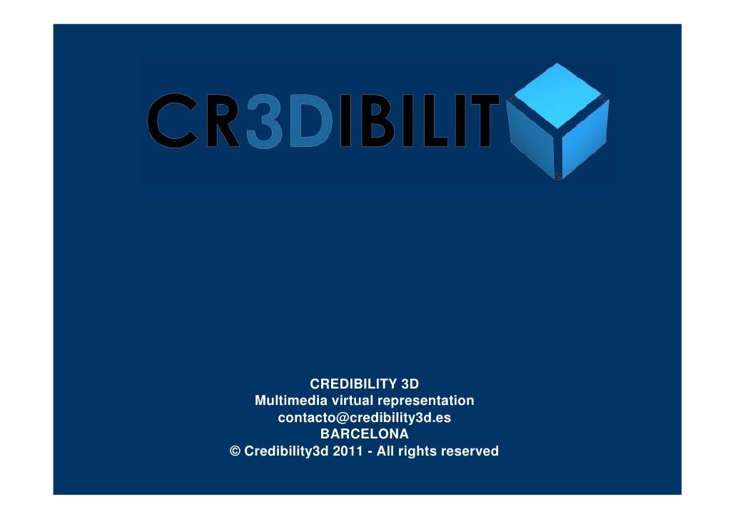 CREDIBILITY 3D   Multimedia virtual representation      contacto@credibility3d.es              BARCELONA© Credibility3d 20...