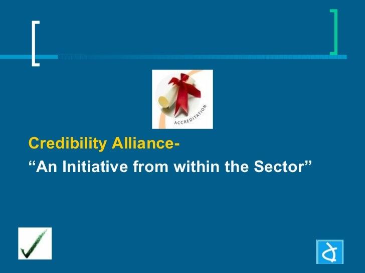 "<ul><li>Credibility Alliance-   </li></ul><ul><li>"" An Initiative from within the Sector"" </li></ul>"