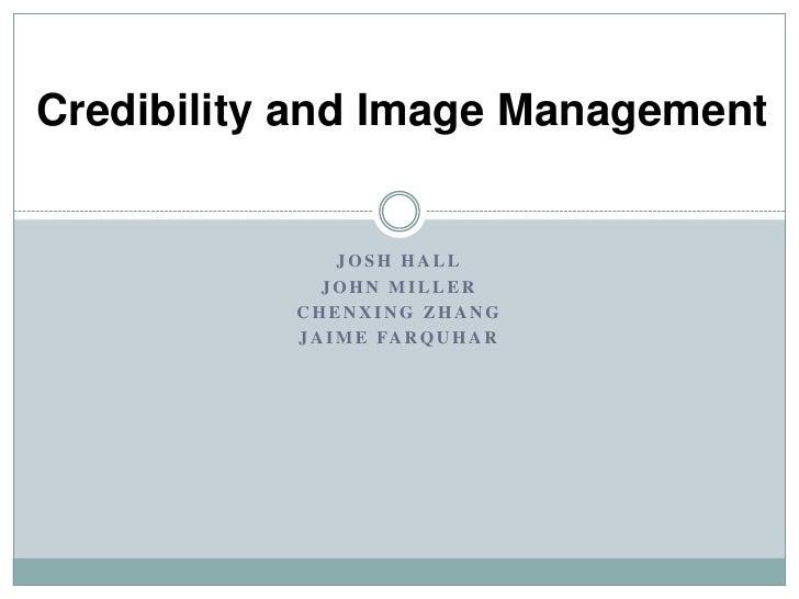 Josh Hall<br />John Miller<br />Chenxing Zhang<br />Jaime Farquhar<br />Credibility and Image Management<br />