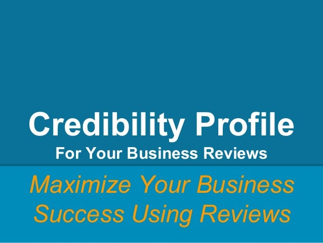 Credibility Profile For Your Business Reviews Maximize Your Business Success Using Reviews
