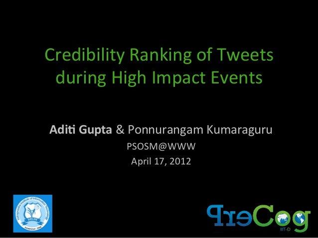 Credibility  Ranking  of  Tweets   during  High  Impact  Events   Adi$  Gupta  &  Ponnurangam  Kum...