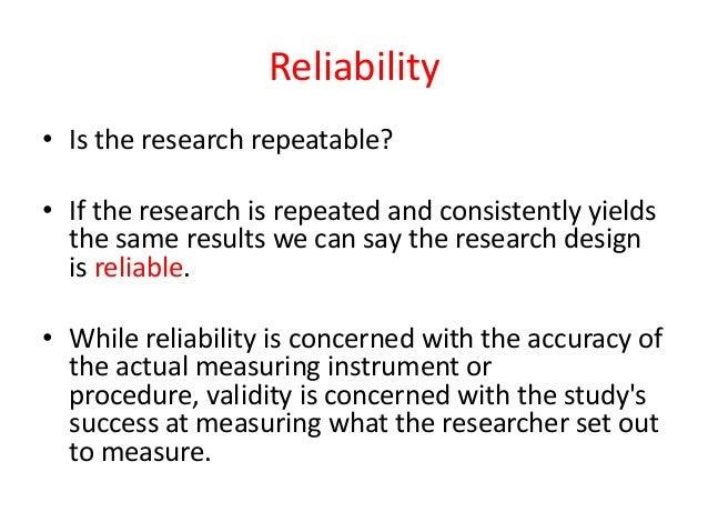 reliability and validity in research Validity and reliability are two important factors to consider when  three  common types of validity for researchers and evaluators to consider.