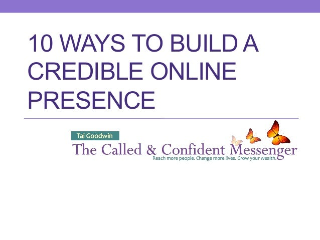10 WAYS TO BUILD A CREDIBLE ONLINE PRESENCE