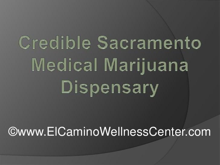 Credible Sacramento Medical Marijuana Dispensary<br />©www.ElCaminoWellnessCenter.com<br />