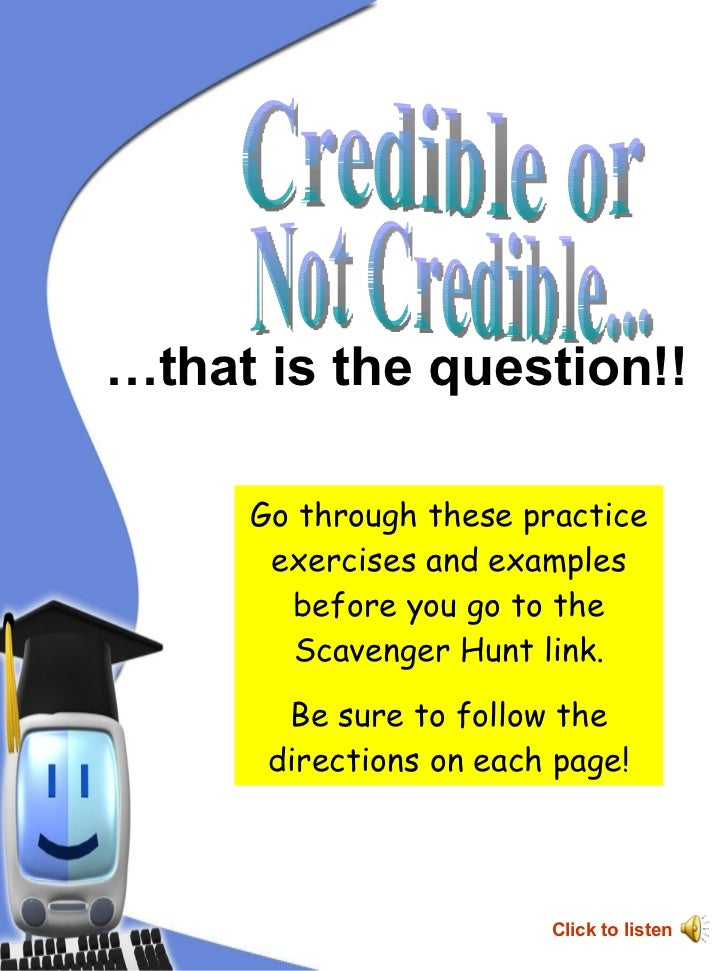 Credible or Not Credible... … that is the question!! Go through these practice exercises and examples before you go to the...