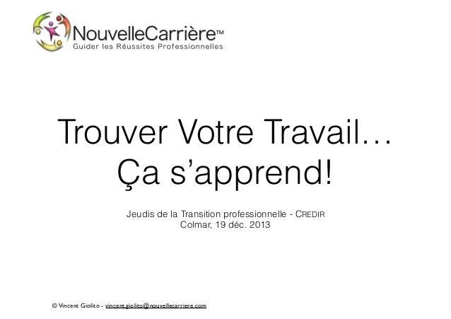 Trouver Votre Travail… Ça s'apprend! ! Jeudis de la Transition professionnelle - CREDIR Colmar, 19 déc. 2013  © Vincent G...