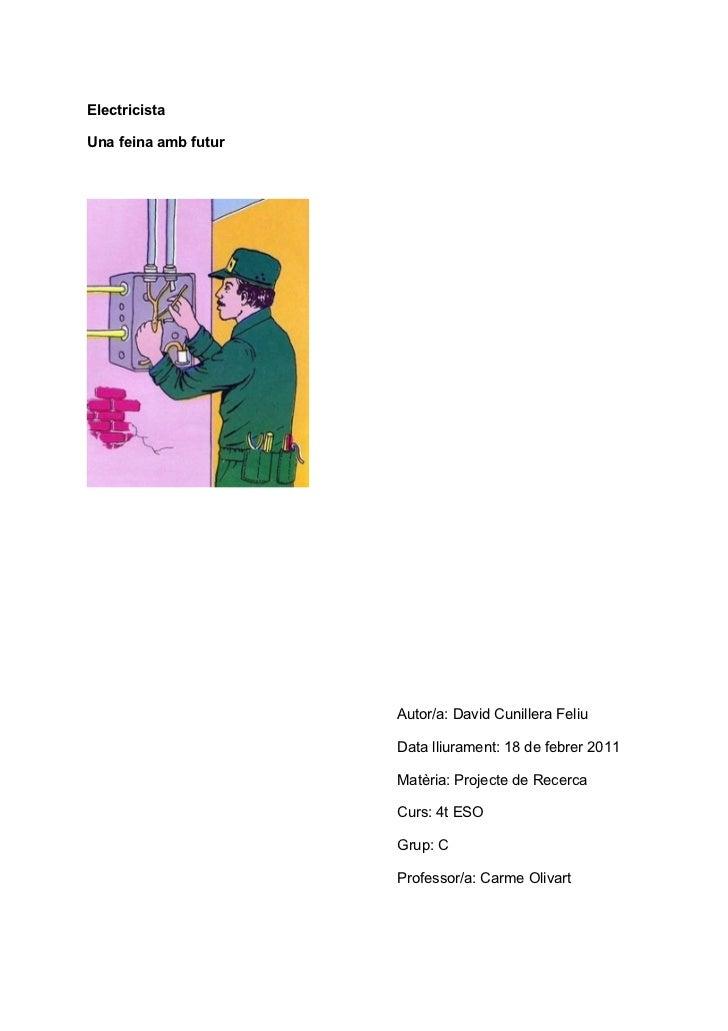 ElectricistaUna feina amb futur                      Autor/a: David Cunillera Feliu                      Data lliurament: ...