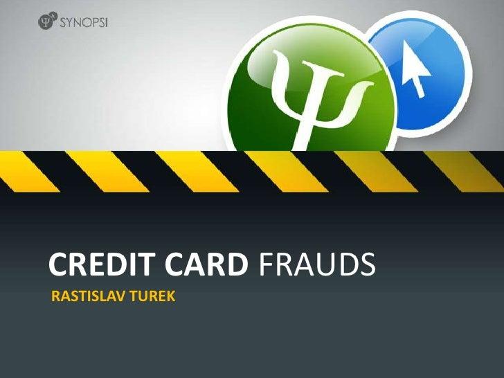 CREDIT CARD FRAUDS<br />RASTISLAV TUREK<br />