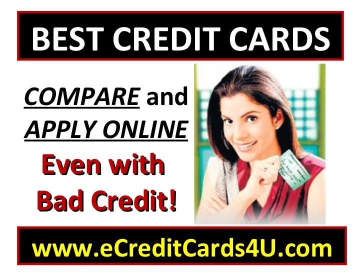 www.eCreditCards4U.com COMPARE  and  APPLY ONLINE Even with  Bad Credit! BEST CREDIT CARDS