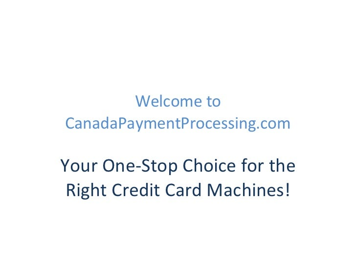 Welcome to CanadaPaymentProcessing.com Your One-Stop Choice for the Right Credit Card Machines!