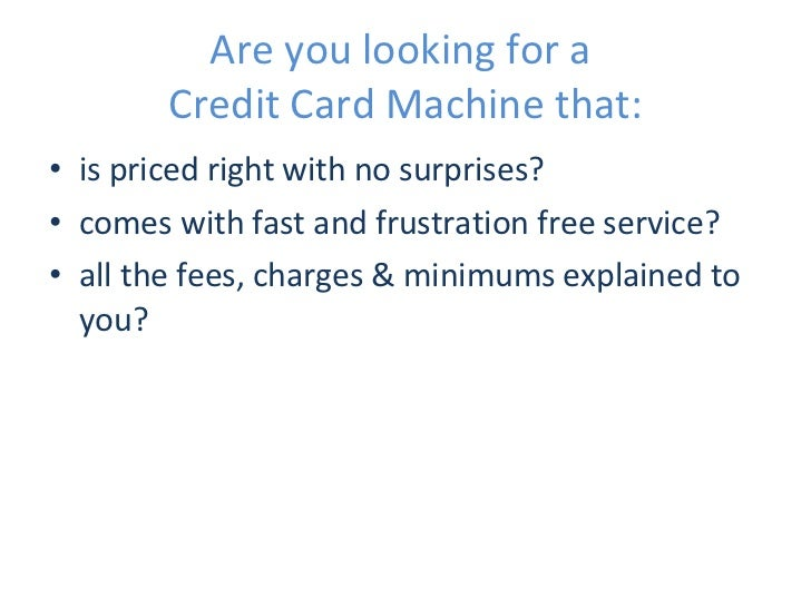 Are you looking for a  Credit Card Machine that: <ul><li>is priced right with no surprises? </li></ul><ul><li>comes with f...