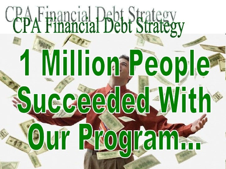 CPA Financial Debt Strategy 1 Million People Succeeded With Our Program...