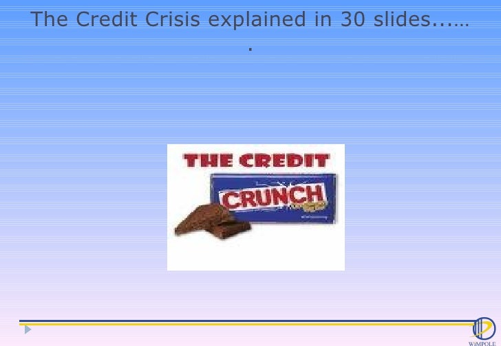 The Credit Crisis explained in 30 slides...….