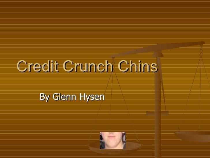 Credit Crunch Chins  By Glenn Hysen