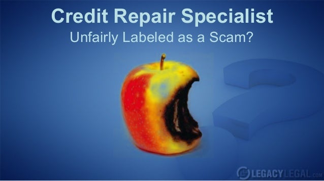 Credit Repair Specialist  Unfairly Labeled as a Scam?
