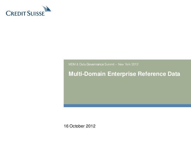 Multi-Domain Enterprise Reference Data MDM & Data Governance Summit – New York 2012 16 October 2012