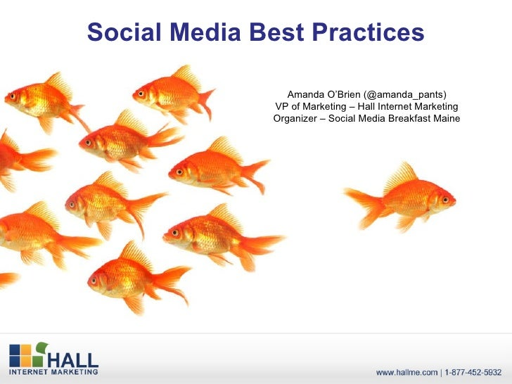 Social Media Best Practices Amanda O'Brien (@amanda_pants) VP of Marketing – Hall Internet Marketing Organizer – Social Me...