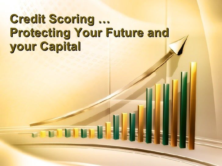 Credit Scoring … Protecting Your Future and your Capital