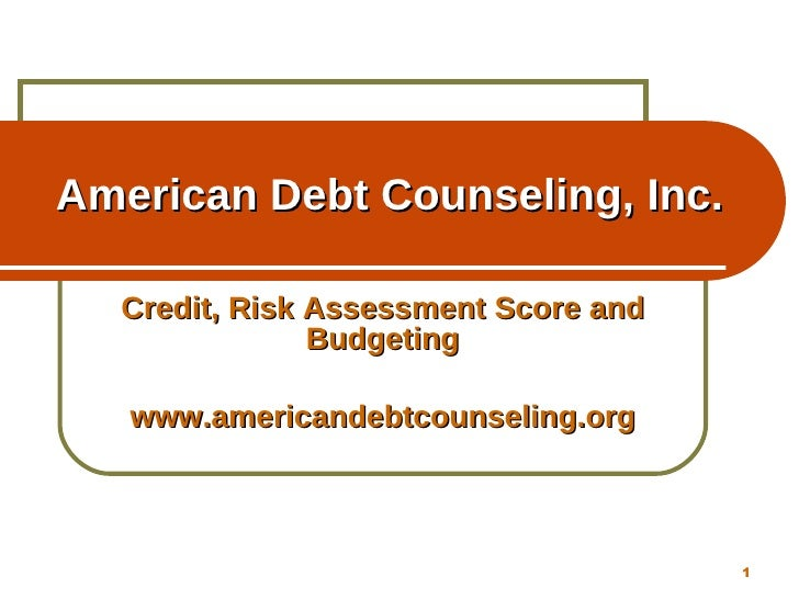 American Debt Counseling, Inc. Credit, Risk Assessment Score and Budgeting www.americandebtcounseling.org