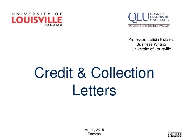 Credit U0026 Collection Letters Professor: Leticia Esteves Business Writing  University Of Louisville March, ...