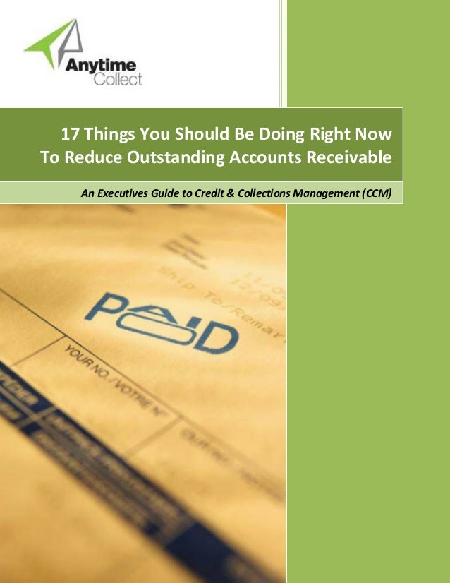 17 Things You Should Be Doing Right NowTo Reduce Outstanding Accounts ReceivableAn Executives Guide to Credit & Collection...