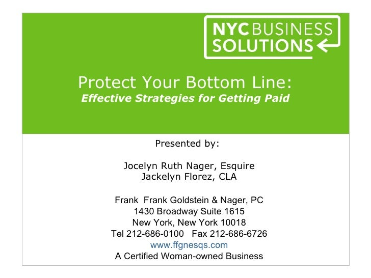 Protect Your Bottom Line:Effective Strategies for Getting Paid              Presented by:       Jocelyn Ruth Nager, Esquir...