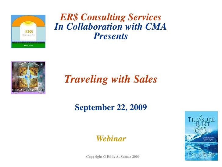 ER$ Consulting ServicesIn Collaboration with CMAPresents<br />Traveling with Sales<br />September 22, 2009<br />Webinar<br...