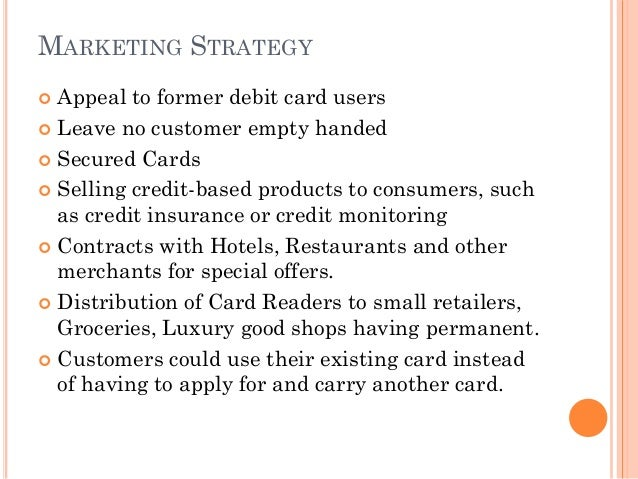 credit card marketing mix Marketing mix of visa analyses the brand/company which covers 4ps  credit  cards enable users to make purchases at the moment and pay at the later point of .