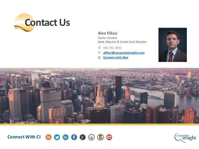 Alex Filiaci Senior Analyst Bank Monitor & Credit Card Monitor ContactUs Connect With CI 646.751.6961 afiliaci@corporatein...