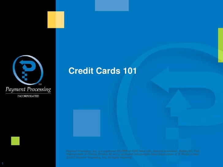 Credit Cards 101<br />Payment Processing, Inc. is a registered ISO/MSP of HSBC Bank USA, National Association, Buffalo NY,...