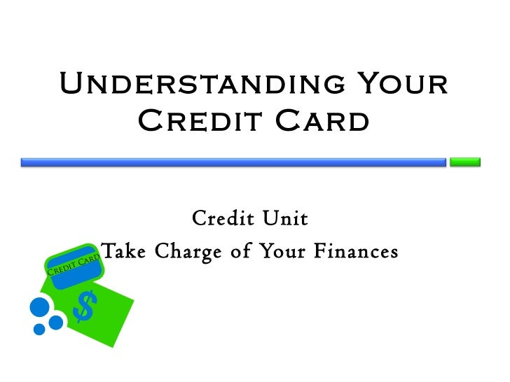 Unders tanding Your    Credit Card                         Credit Unit        tC           ard                 Take Charge...