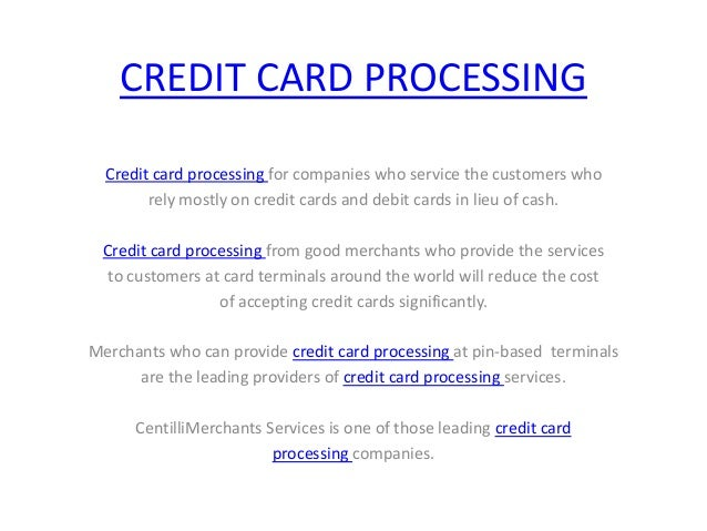 CREDIT CARD PROCESSING  Credit card processing for companies who service the customers who        rely mostly on credit ca...