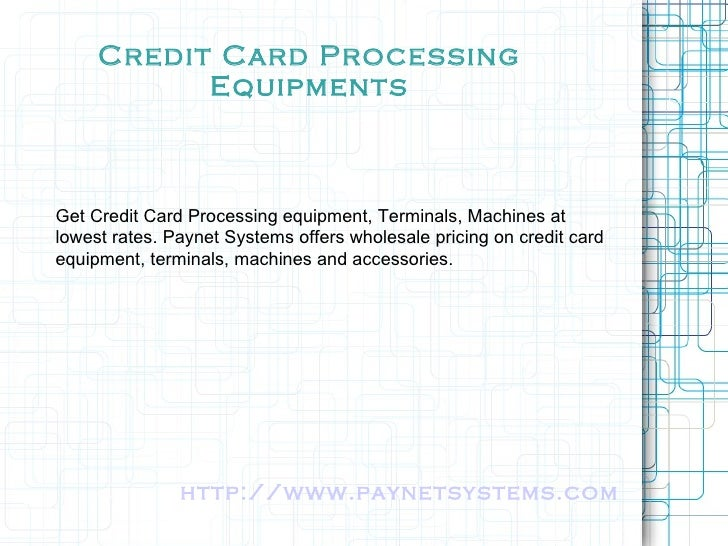 Credit Card Processing Equipments Get Credit Card Processing equipment, Terminals, Machines at lowest rates. Paynet System...