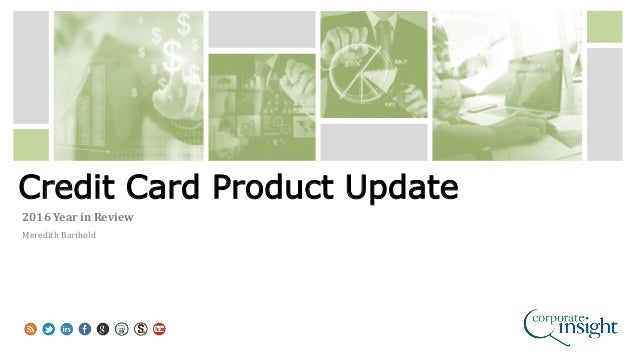 Credit Card Product Update 2016 Year in Review Meredith Barthold