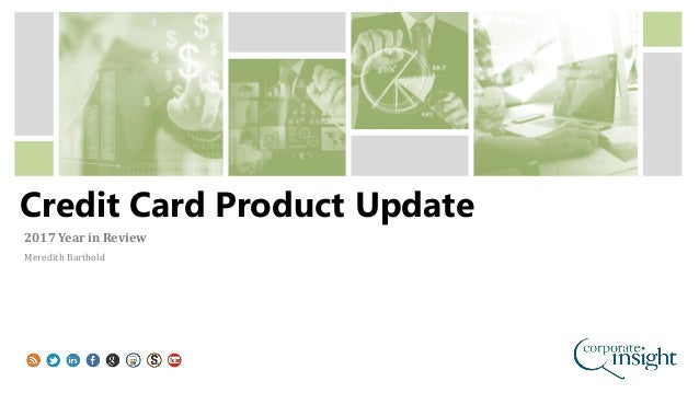 Credit Card Product Update 2017 Year in Review Meredith Barthold